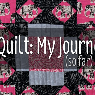 I QUILT: MY JOURNEY TO BEING A QUILTER