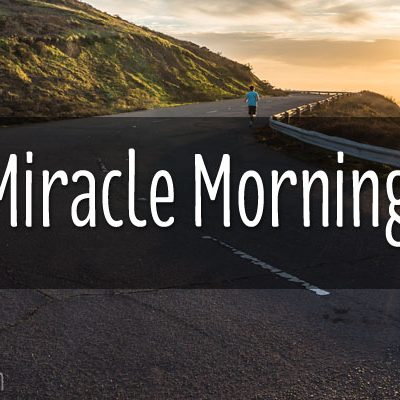 ARE YOU IN NEED OF A MIRACLE MORNING?