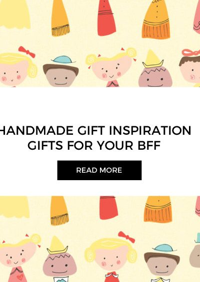 Things to Make & Gift Your BFF